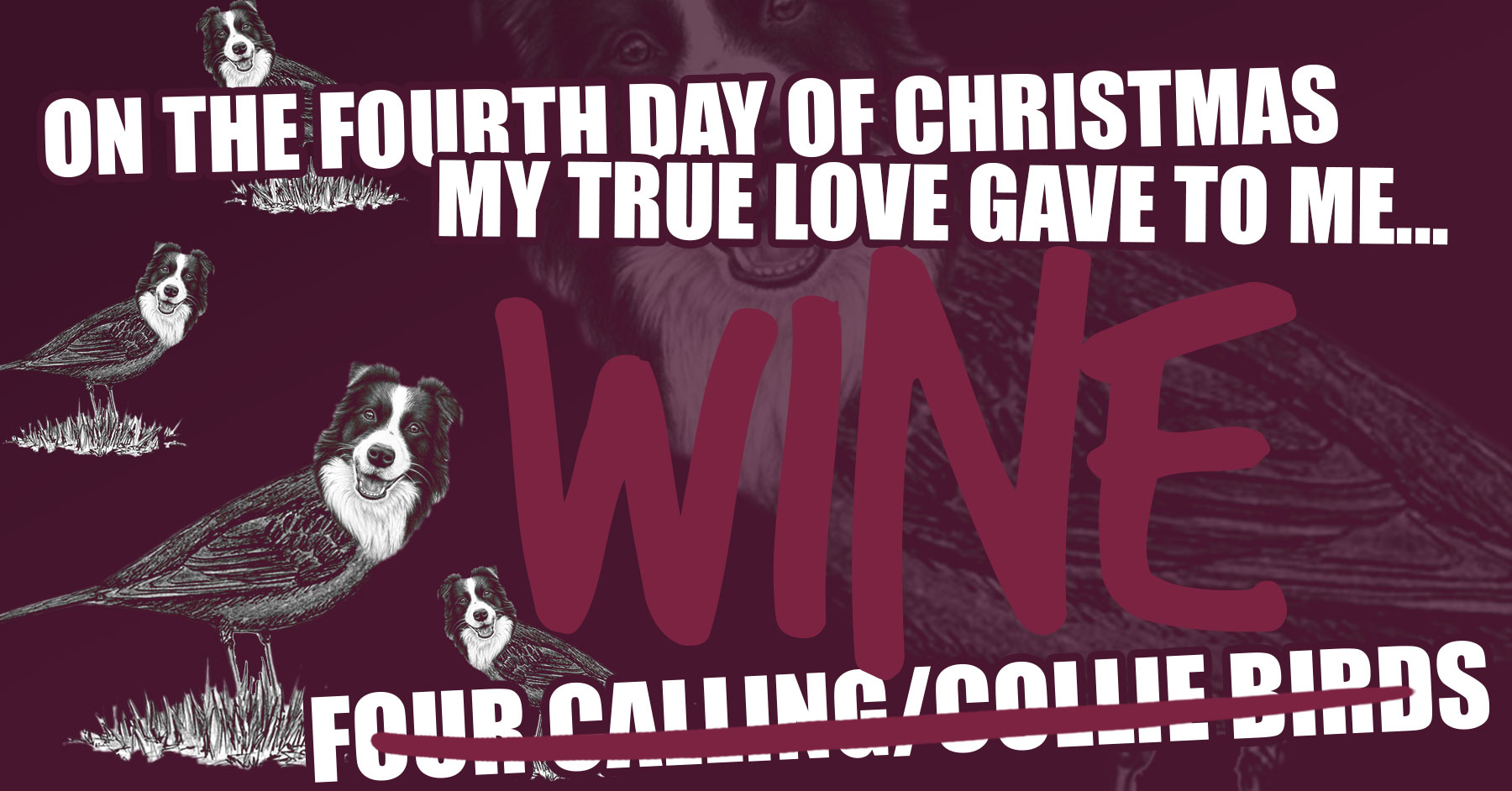 12 Days of Christmas. 4 Calling Birds (Collie Birds?). wine.