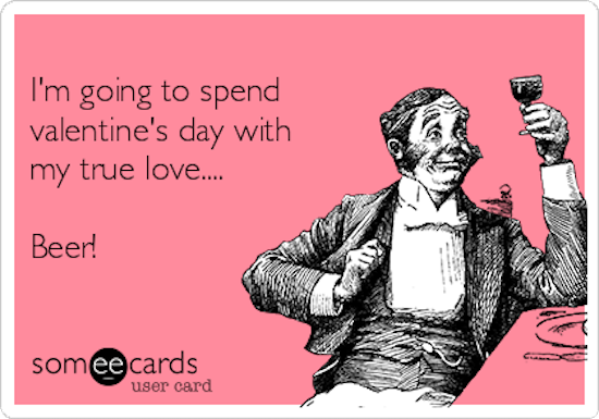 -im-going-to-spend-valentines-day-with-my-true-love-beer--d259b