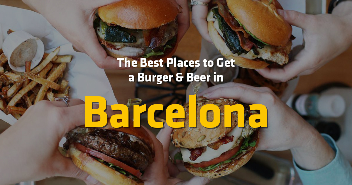 10 Best Places to Get a Burger & a Beer in Barcelona, Spain