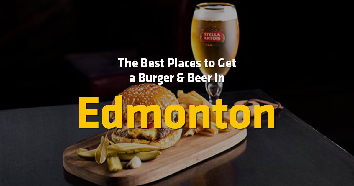 10 Best Places to Get a Burger and a Beer in Edmonton, Alberta