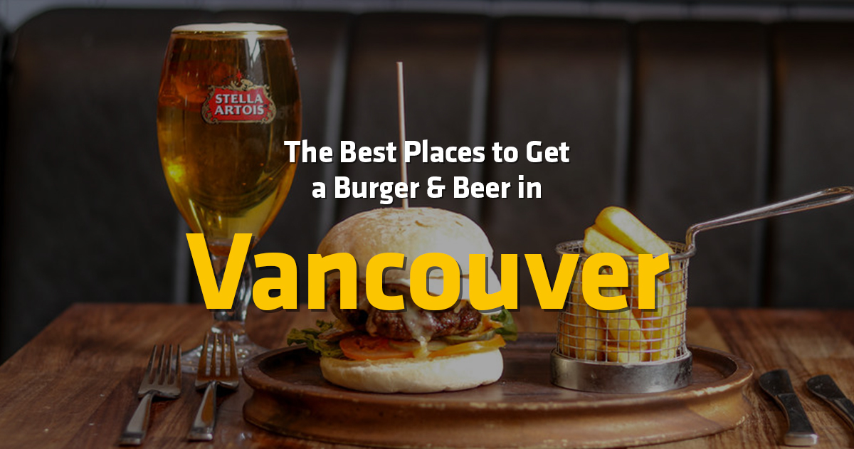 10 Best Places to Get a Burger & a Beer in Vancouver, British Columbia